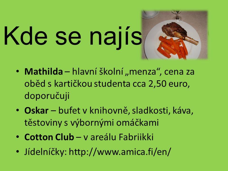 """Kde se najíst Mathilda – hlavní školní """"menza , cena za oběd s kartičkou studenta cca 2,50 euro, doporučuji Oskar – bufet v knihovně, sladkosti, káva, těstoviny s výbornými omáčkami Cotton Club – v areálu Fabriikki Jídelníčky: http://www.amica.fi/en/"""