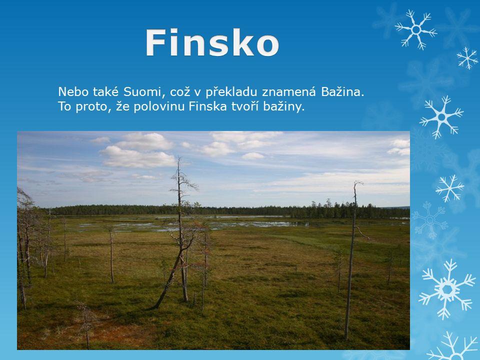 Nebo také Suomi, což v překladu znamená Bažina. To proto, že polovinu Finska tvoří bažiny.