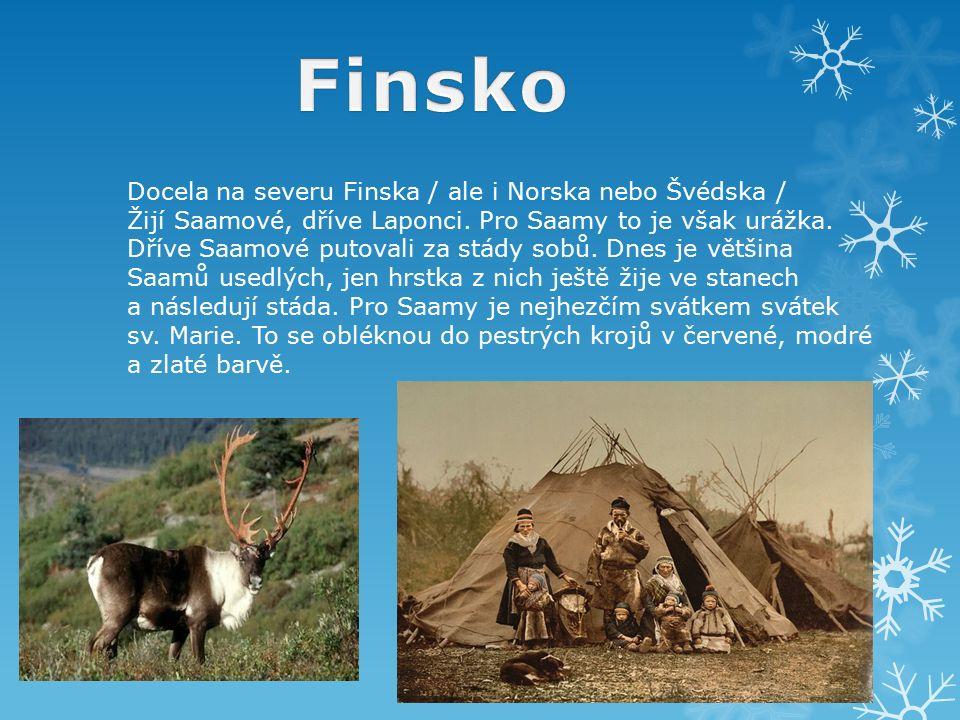 Docela na severu Finska / ale i Norska nebo Švédska / Žijí Saamové, dříve Laponci. Pro Saamy to je však urážka. Dříve Saamové putovali za stády sobů.
