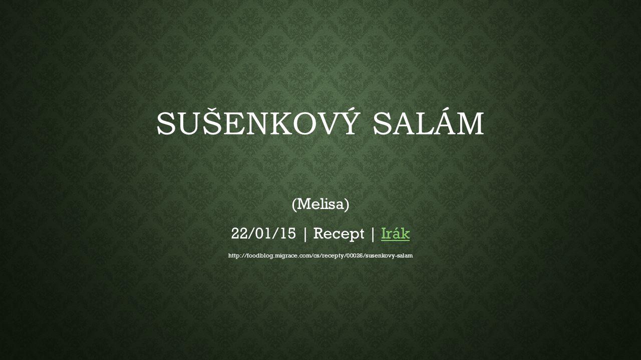 SUŠENKOVÝ SALÁM (Melisa) 22/01/15 | Recept | IrákIrák http://foodblog.migrace.com/cs/recepty/00026/susenkovy-salam