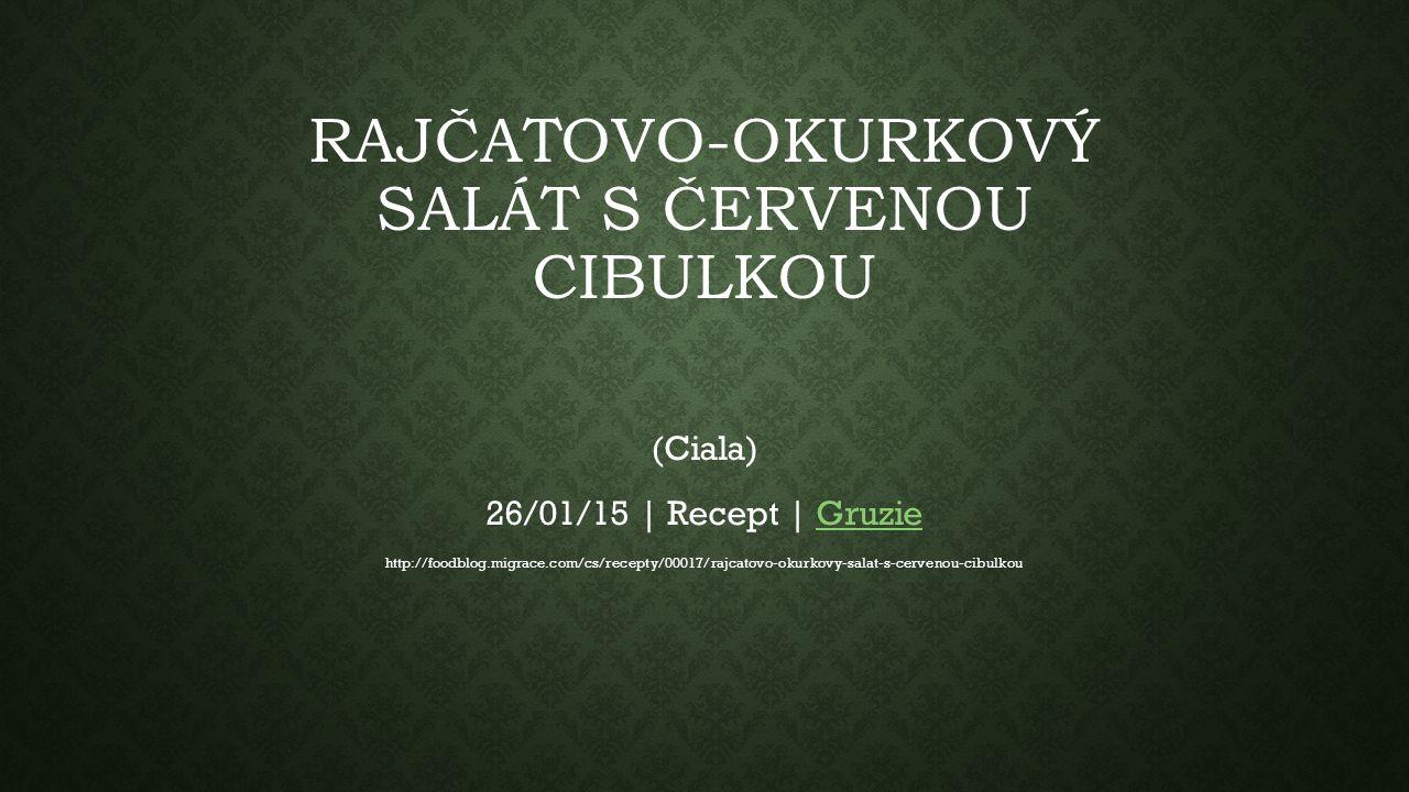 RAJČATOVO-OKURKOVÝ SALÁT S ČERVENOU CIBULKOU (CIALA) Je č as na n ě co zdravého a osv ěž ujícího.