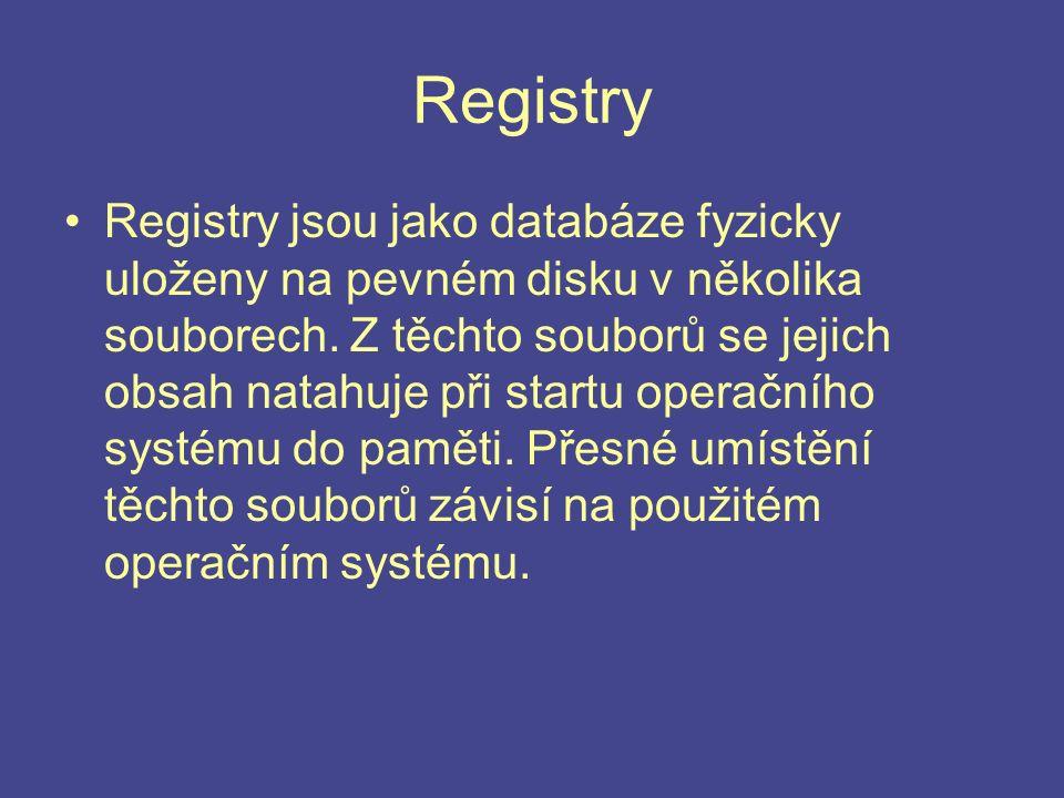 Registry Registry jsou jako databáze fyzicky uloženy na pevném disku v několika souborech. Z těchto souborů se jejich obsah natahuje při startu operač