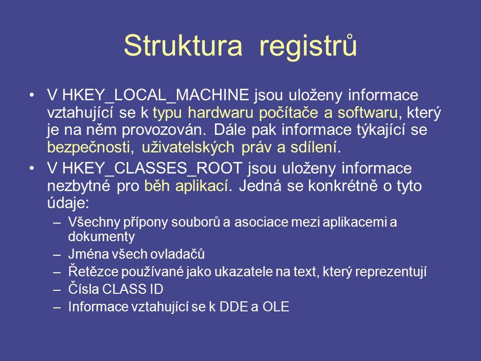 Struktura registrů V HKEY_LOCAL_MACHINE jsou uloženy informace vztahující se k typu hardwaru počítače a softwaru, který je na něm provozován. Dále pak