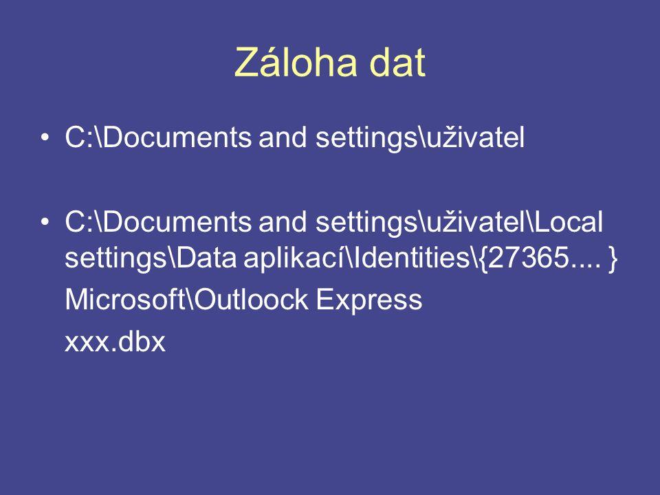 Záloha dat C:\Documents and settings\uživatel C:\Documents and settings\uživatel\Local settings\Data aplikací\Identities\{27365.... } Microsoft\Outloo