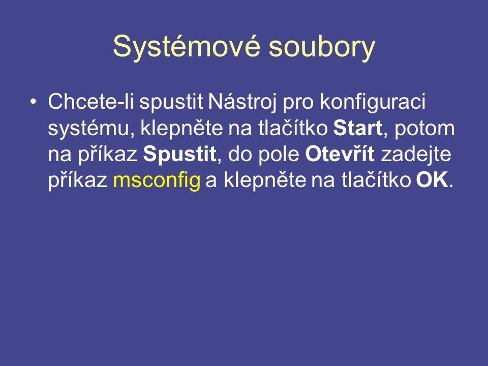Systémové soubory Chcete-li spustit Nástroj pro konfiguraci systému, klepněte na tlačítko Start, potom na příkaz Spustit, do pole Otevřít zadejte příkaz msconfig a klepněte na tlačítko OK.