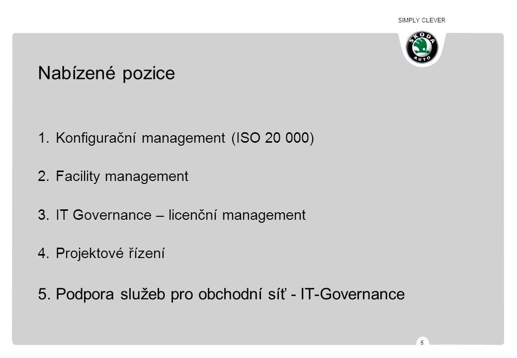 SIMPLY CLEVER 5 Nabízené pozice 1.Konfigurační management (ISO 20 000) 2.Facility management 3.IT Governance – licenční management 4.Projektové řízení 5.Podpora služeb pro obchodní síť - IT-Governance