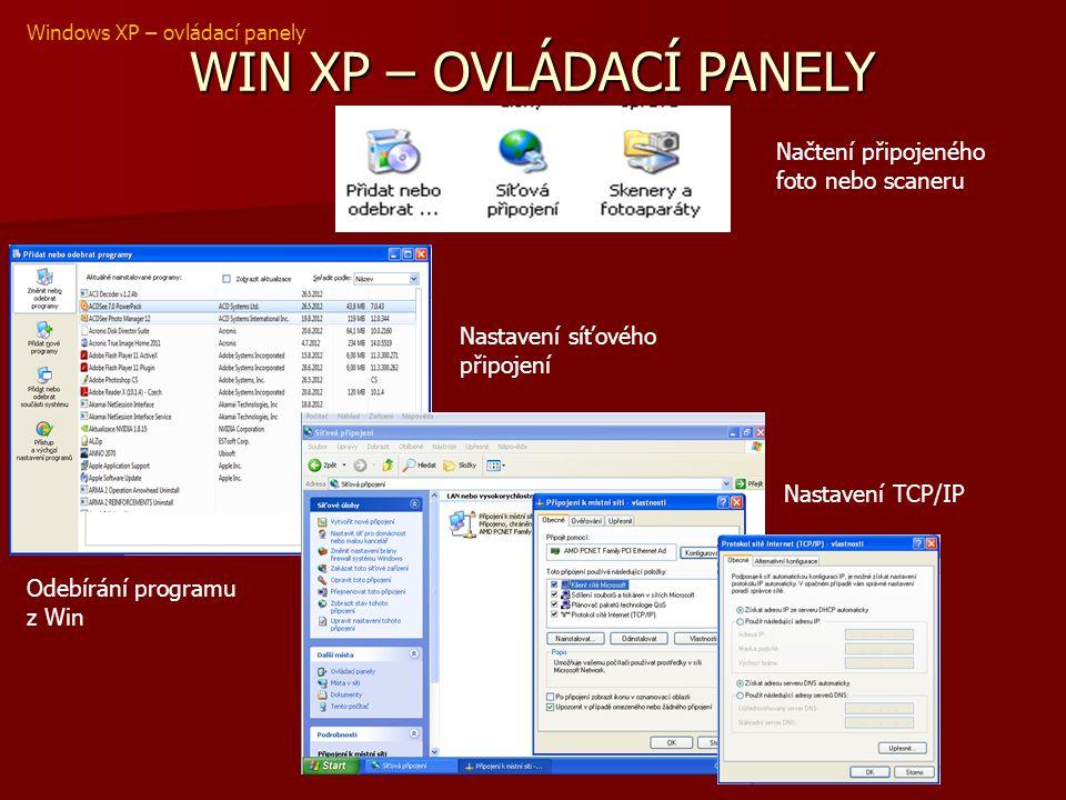 WIN XP – OVLÁDACÍ PANELY Windows XP – ovládací panely Odebírání programu z Win Nastavení síťového připojení Nastavení TCP/IP Načtení připojeného foto