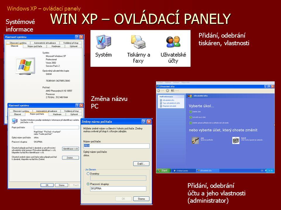 WIN XP – OVLÁDACÍ PANELY Windows XP – ovládací panely Systémové informace Změna názvu PC Přidání, odebrání tiskáren, vlastnosti Přidání, odebrání účtu a jeho vlastnosti (administrator)