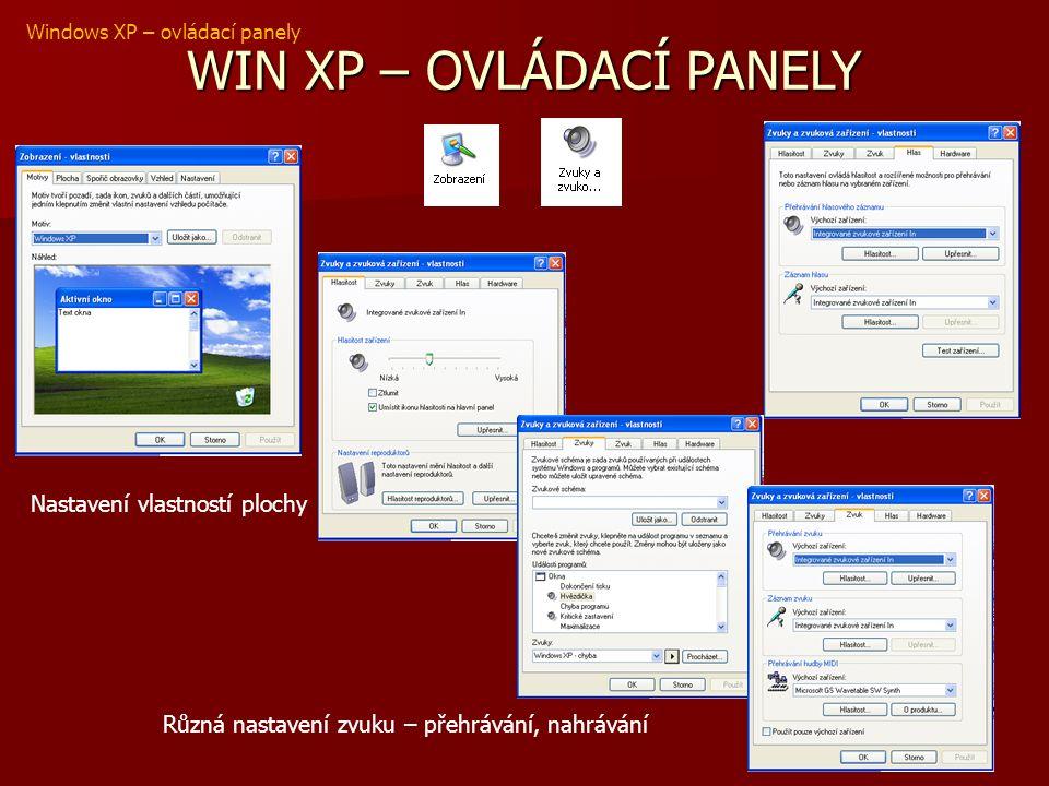 WIN XP – OVLÁDACÍ PANELY Windows XP – ovládací panely Nastavení vlastností plochy Různá nastavení zvuku – přehrávání, nahrávání