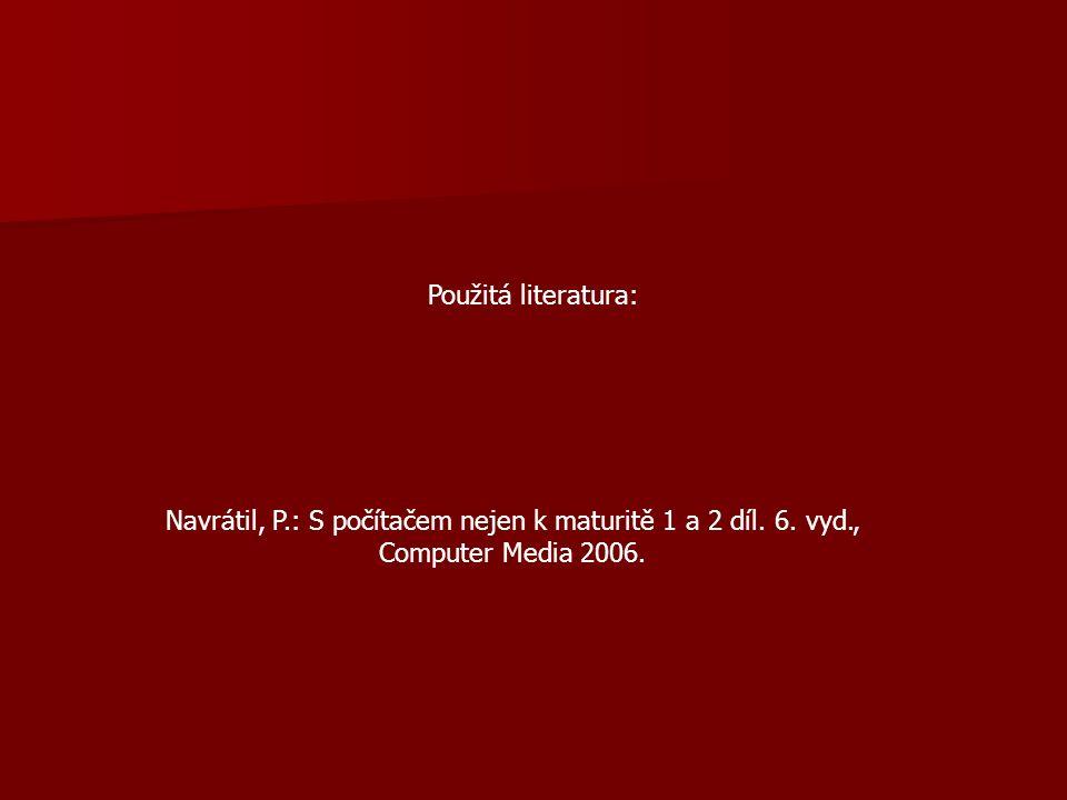 Použitá literatura: Navrátil, P.: S počítačem nejen k maturitě 1 a 2 díl.