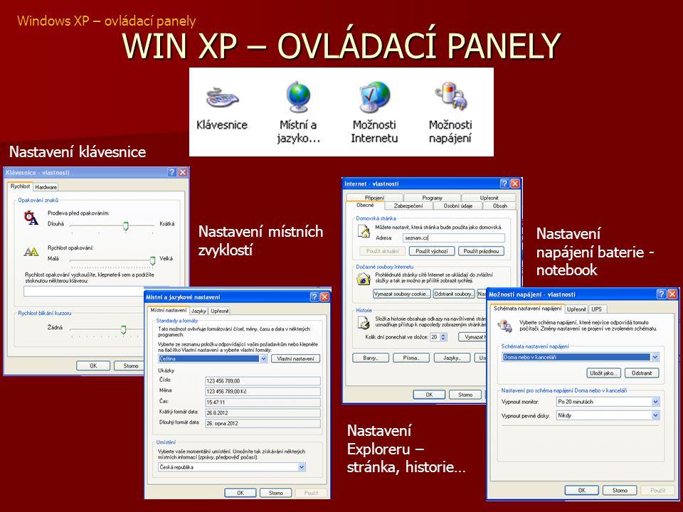 WIN XP – OVLÁDACÍ PANELY Windows XP – ovládací panely Nastavení klávesnice Nastavení místních zvyklostí Nastavení Exploreru – stránka, historie… Nasta