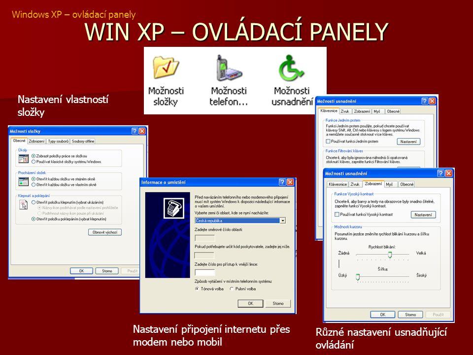 WIN XP – OVLÁDACÍ PANELY Windows XP – ovládací panely Nastavení vlastností složky Nastavení připojení internetu přes modem nebo mobil Různé nastavení usnadňující ovládání