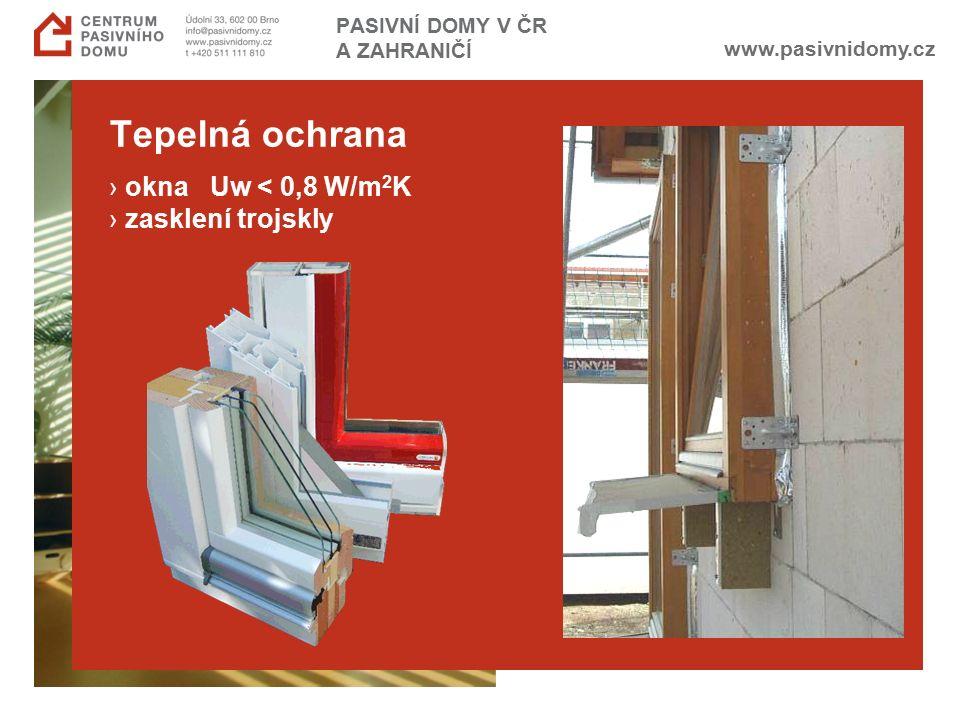www.pasivnidomy.cz PASIVNÍ DOMY V ČR A ZAHRANIČÍ Tepelná ochrana › okna Uw < 0,8 W/m 2 K › zasklení trojskly
