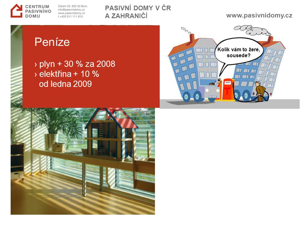 www.pasivnidomy.cz PASIVNÍ DOMY V ČR A ZAHRANIČÍ Peníze › plyn + 30 % za 2008 › elektřina + 10 % od ledna 2009 Kolik vám to žere, sousede