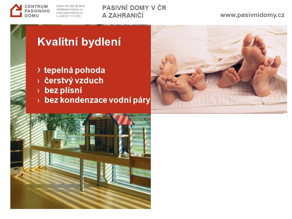 www.pasivnidomy.cz PASIVNÍ DOMY V ČR A ZAHRANIČÍ Kvalitní bydlení › tepelná pohoda › čerstvý vzduch › bez plísní › bez kondenzace vodní páry