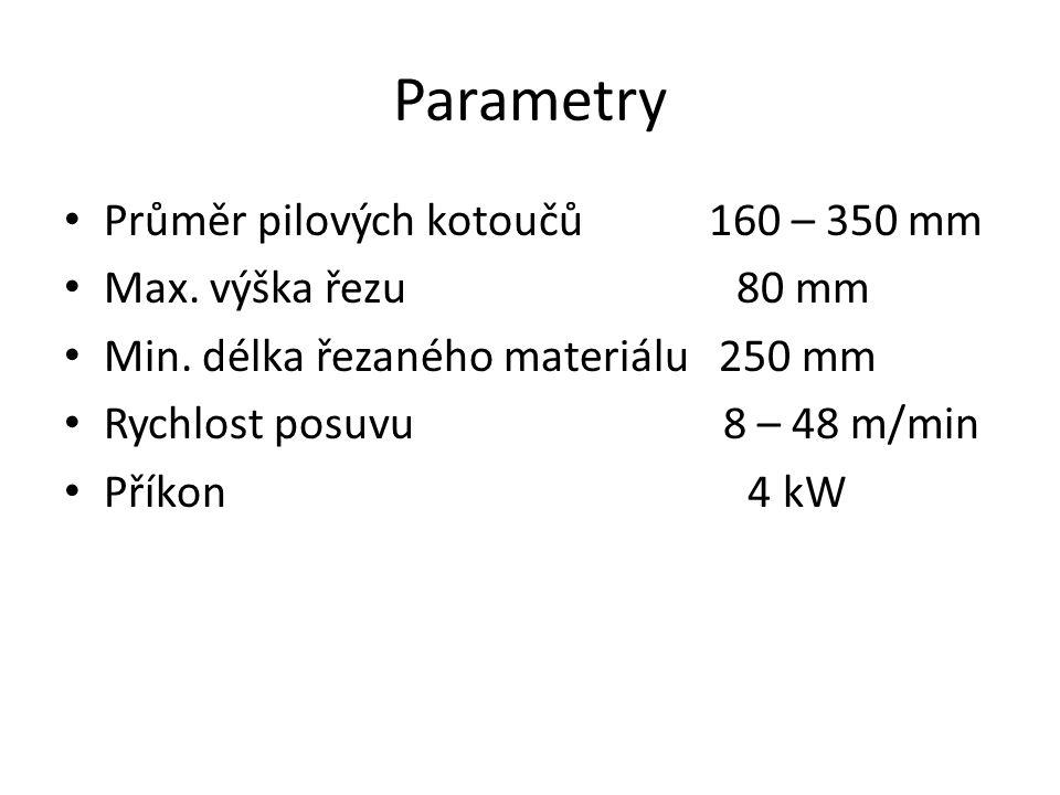 Parametry Průměr pilových kotoučů 160 – 350 mm Max.