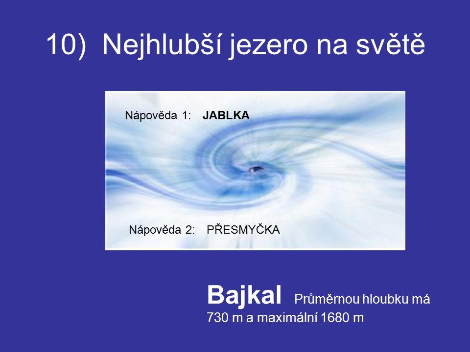 10) Nejhlubší jezero na světě Bajkal Průměrnou hloubku má 730 m a maximální 1680 m Nápověda 1: Nápověda 2: JABLKA PŘESMYČKA