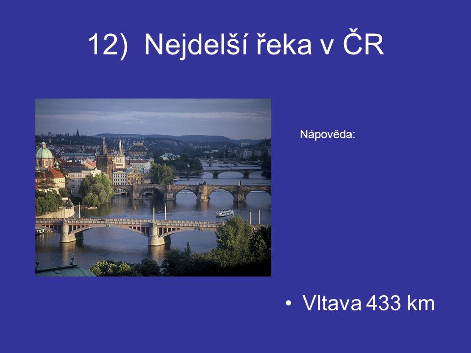 12) Nejdelší řeka v ČR Vltava 433 km Nápověda: