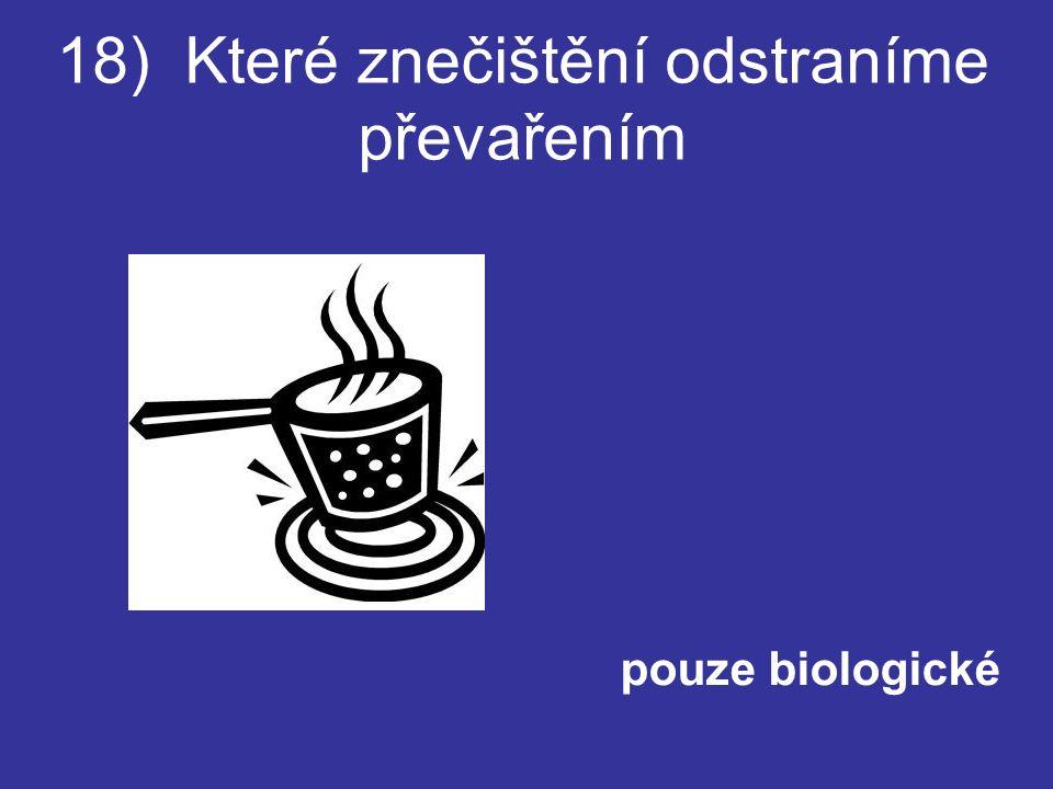 18) Které znečištění odstraníme převařením pouze biologické