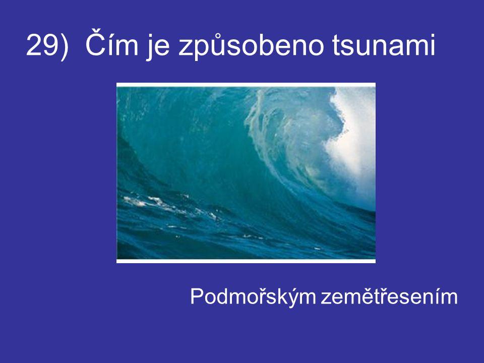 29) Čím je způsobeno tsunami Podmořským zemětřesením