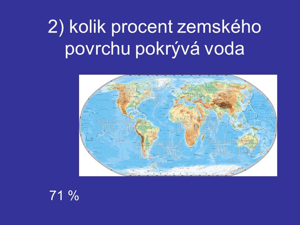 2) kolik procent zemského povrchu pokrývá voda 71 %