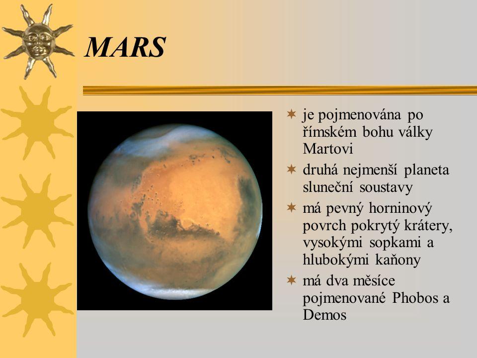 MARS  je pojmenována po římském bohu války Martovi  druhá nejmenší planeta sluneční soustavy  má pevný horninový povrch pokrytý krátery, vysokými s