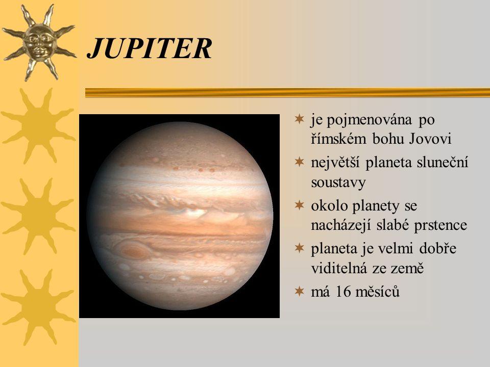 JUPITER  je pojmenována po římském bohu Jovovi  největší planeta sluneční soustavy  okolo planety se nacházejí slabé prstence  planeta je velmi do