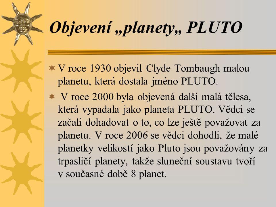 """Objevení """"planety"""" PLUTO  V roce 1930 objevil Clyde Tombaugh malou planetu, která dostala jméno PLUTO.  V roce 2000 byla objevená další malá tělesa,"""
