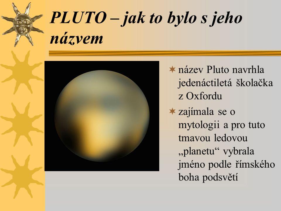 """PLUTO – jak to bylo s jeho názvem  název Pluto navrhla jedenáctiletá školačka z Oxfordu  zajímala se o mytologii a pro tuto tmavou ledovou """"planetu"""""""