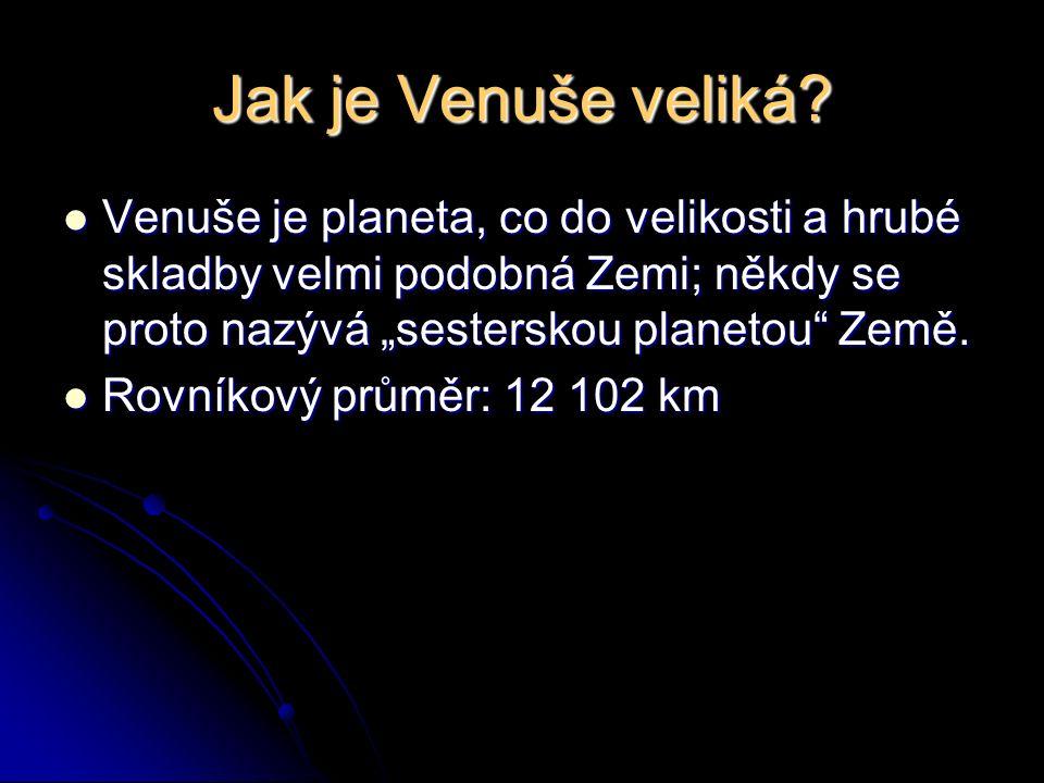 """Jak je Venuše veliká? Venuše je planeta, co do velikosti a hrubé skladby velmi podobná Zemi; někdy se proto nazývá """"sesterskou planetou"""" Země. Rovníko"""