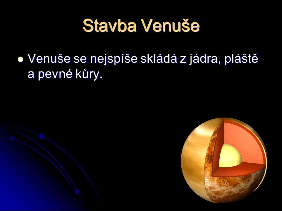 Stavba Venuše Venuše se nejspíše skládá z jádra, pláště a pevné kůry. Venuše se nejspíše skládá z jádra, pláště a pevné kůry.