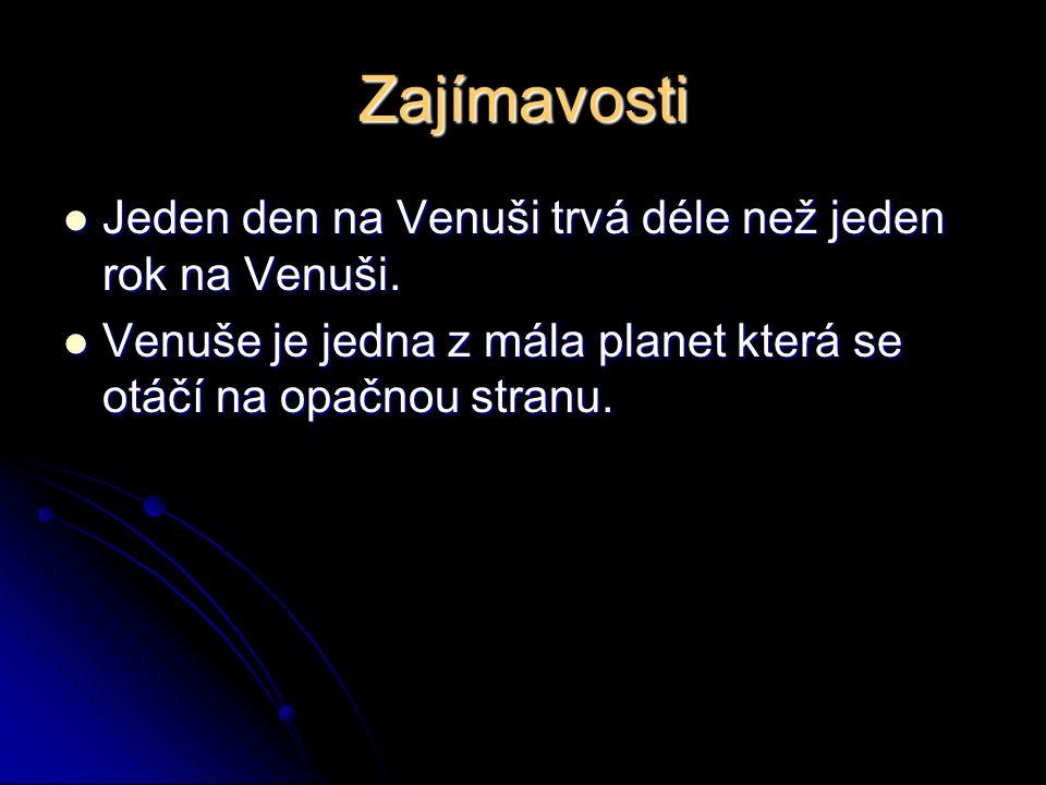 Zajímavosti Jeden den na Venuši trvá déle než jeden rok na Venuši. Jeden den na Venuši trvá déle než jeden rok na Venuši. Venuše je jedna z mála plane