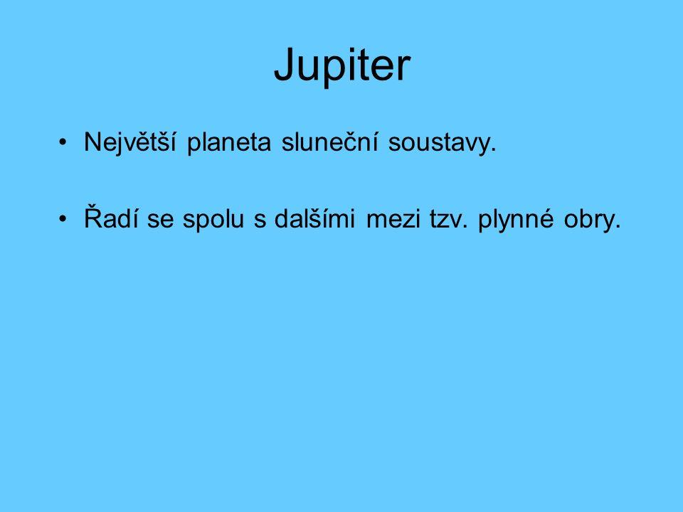 Jupiter Největší planeta sluneční soustavy. Řadí se spolu s dalšími mezi tzv. plynné obry.