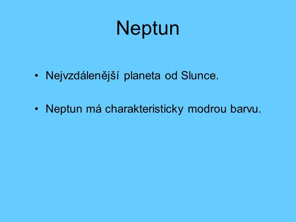 Neptun Nejvzdálenější planeta od Slunce. Neptun má charakteristicky modrou barvu.