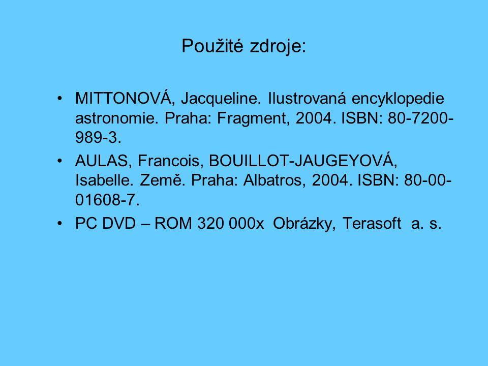 Použité zdroje: MITTONOVÁ, Jacqueline. Ilustrovaná encyklopedie astronomie. Praha: Fragment, 2004. ISBN: 80-7200- 989-3. AULAS, Francois, BOUILLOT-JAU