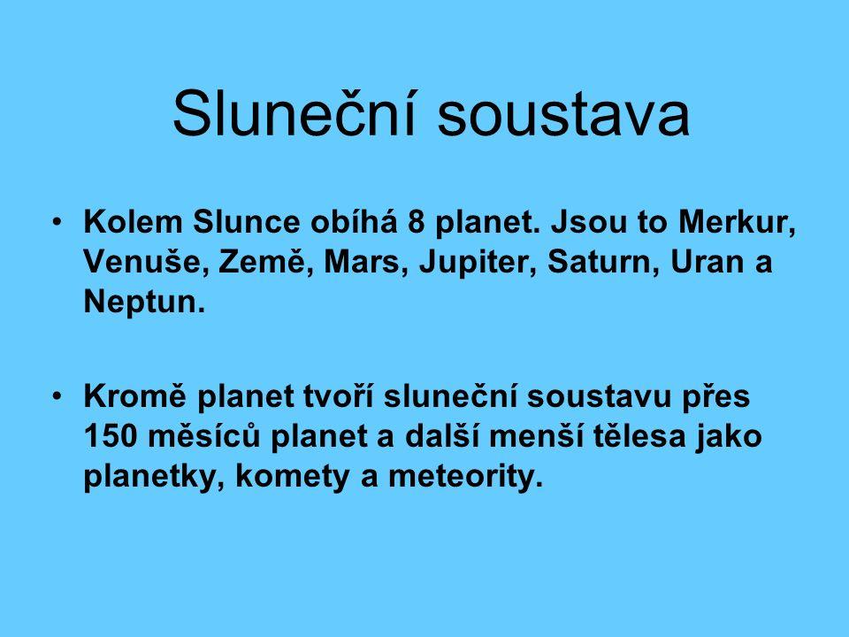 Sluneční soustava Kolem Slunce obíhá 8 planet. Jsou to Merkur, Venuše, Země, Mars, Jupiter, Saturn, Uran a Neptun. Kromě planet tvoří sluneční soustav