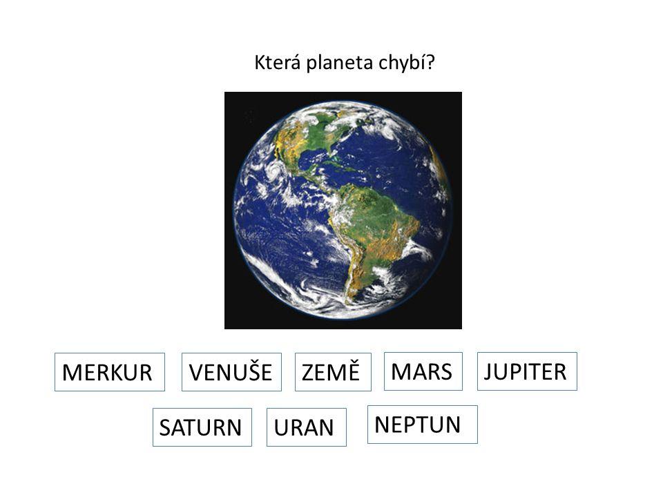 Která planeta chybí MERKURVENUŠEZEMĚ MARSJUPITER SATURN URAN NEPTUN