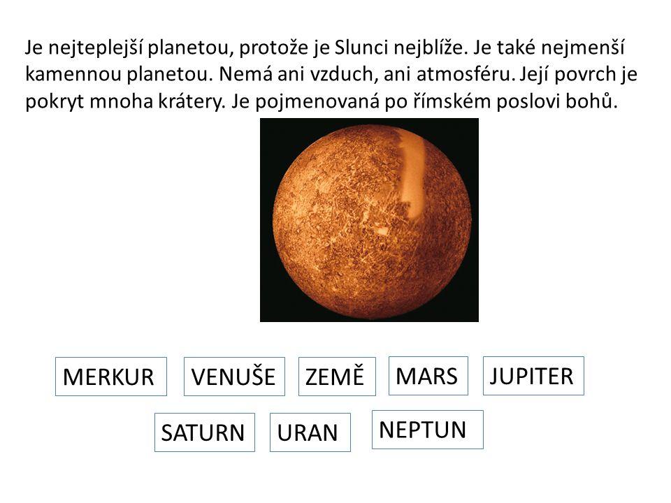 Je nejteplejší planetou, protože je Slunci nejblíže.