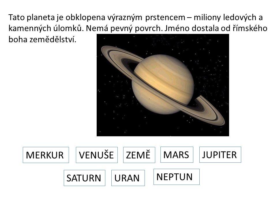 Tato planeta je obklopena výrazným prstencem – miliony ledových a kamenných úlomků. Nemá pevný povrch. Jméno dostala od římského boha zemědělství. MER
