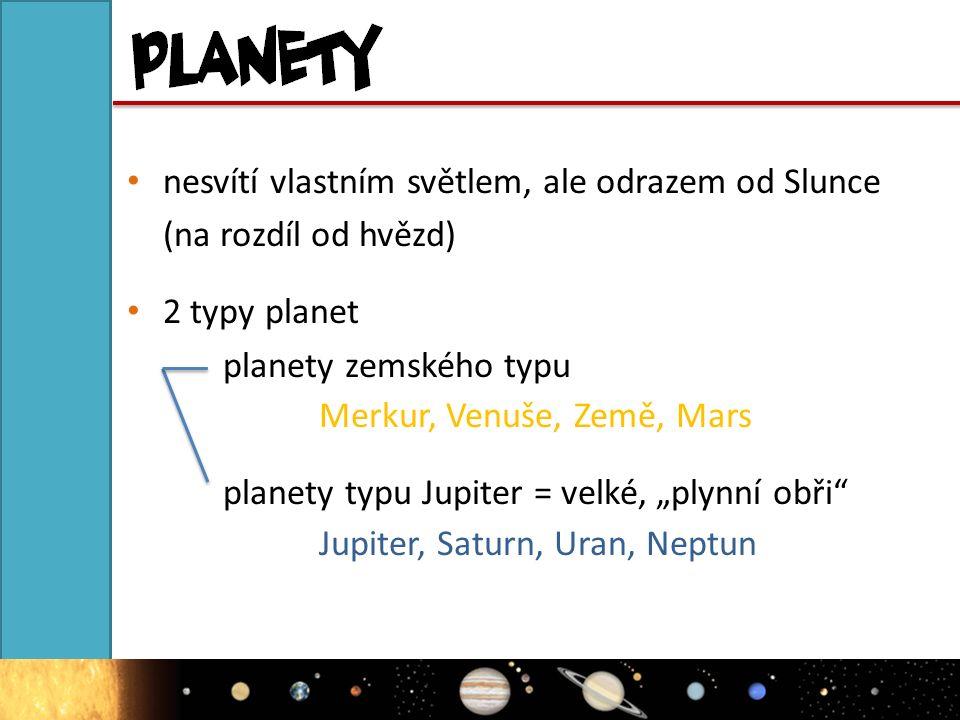 """nesvítí vlastním světlem, ale odrazem od Slunce (na rozdíl od hvězd) 2 typy planet planety zemského typu Merkur, Venuše, Země, Mars planety typu Jupiter = velké, """"plynní obři Jupiter, Saturn, Uran, Neptun"""