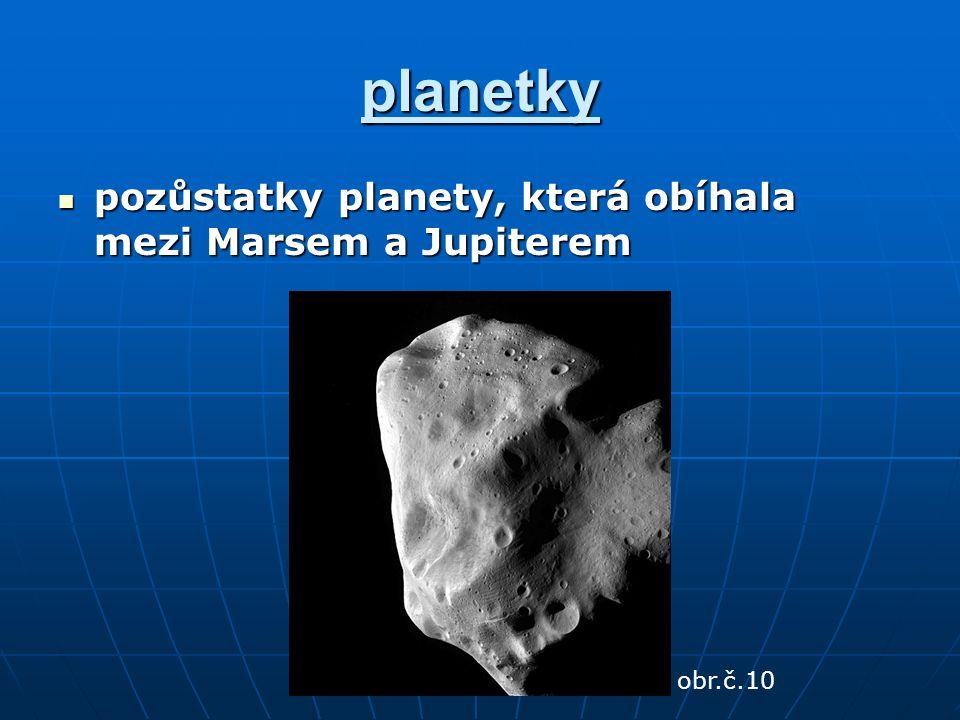planetky pozůstatky planety, která obíhala mezi Marsem a Jupiterem pozůstatky planety, která obíhala mezi Marsem a Jupiterem obr.č.10