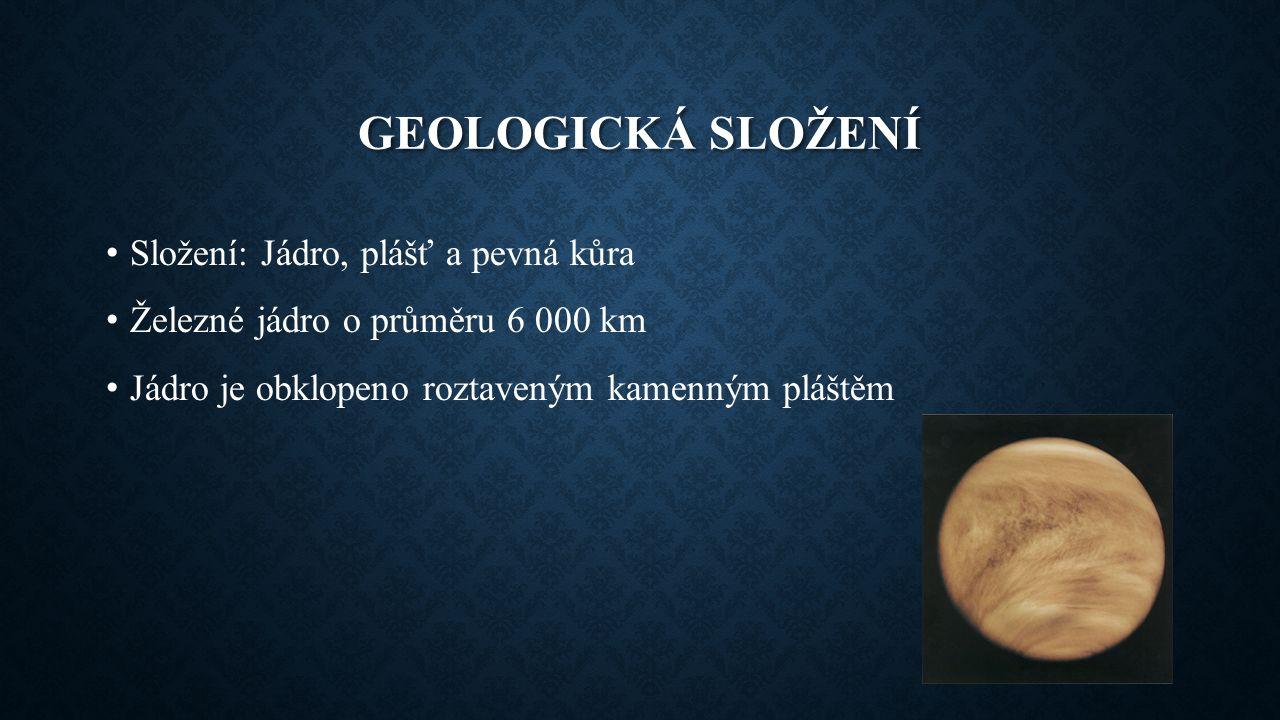 GEOLOGICKÁ SLOŽENÍ Složení: Jádro, plášť a pevná kůra Železné jádro o průměru 6 000 km Jádro je obklopeno roztaveným kamenným pláštěm