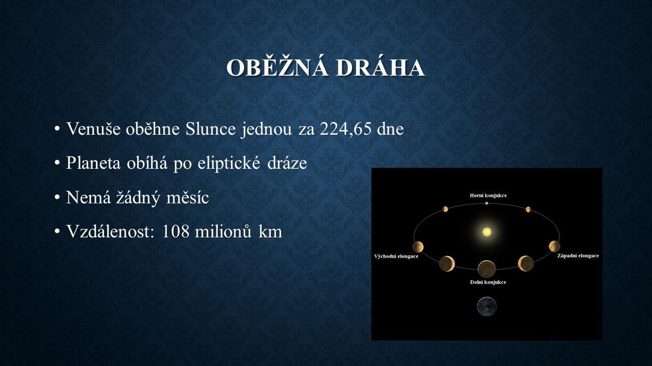 OBĚŽNÁ DRÁHA Venuše oběhne Slunce jednou za 224,65 dne Planeta obíhá po eliptické dráze Nemá žádný měsíc 108 milionů km Vzdálenost: 108 milionů km