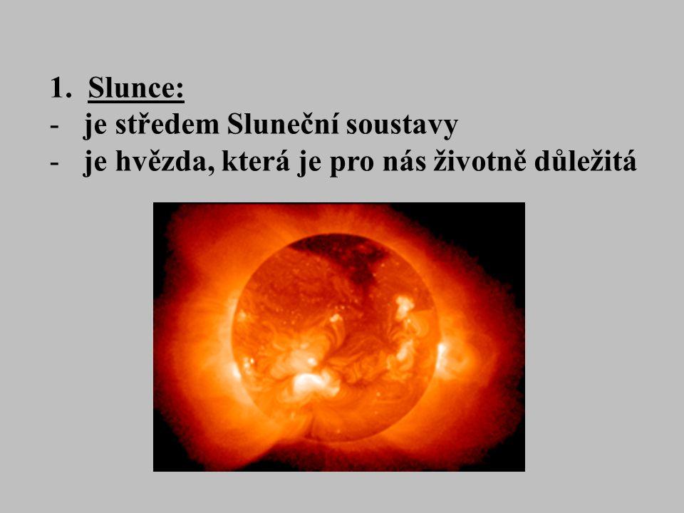 1.Slunce: -je středem Sluneční soustavy -je hvězda, která je pro nás životně důležitá