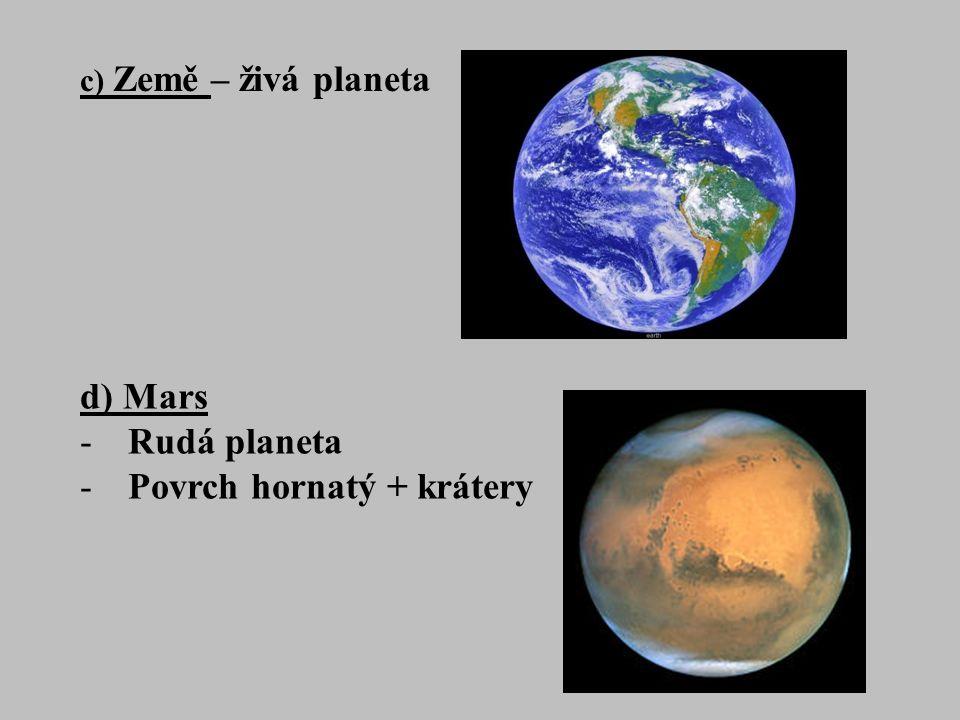 d) Mars -Rudá planeta -Povrch hornatý + krátery c) Země – živá planeta