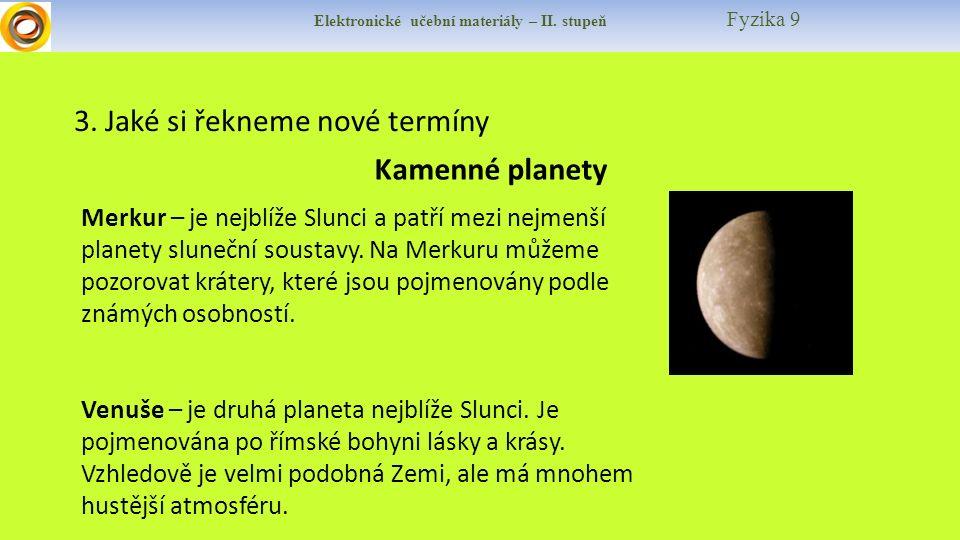 Elektronické učební materiály – II. stupeň Fyzika 9 3. Jaké si řekneme nové termíny Kamenné planety Merkur – je nejblíže Slunci a patří mezi nejmenší