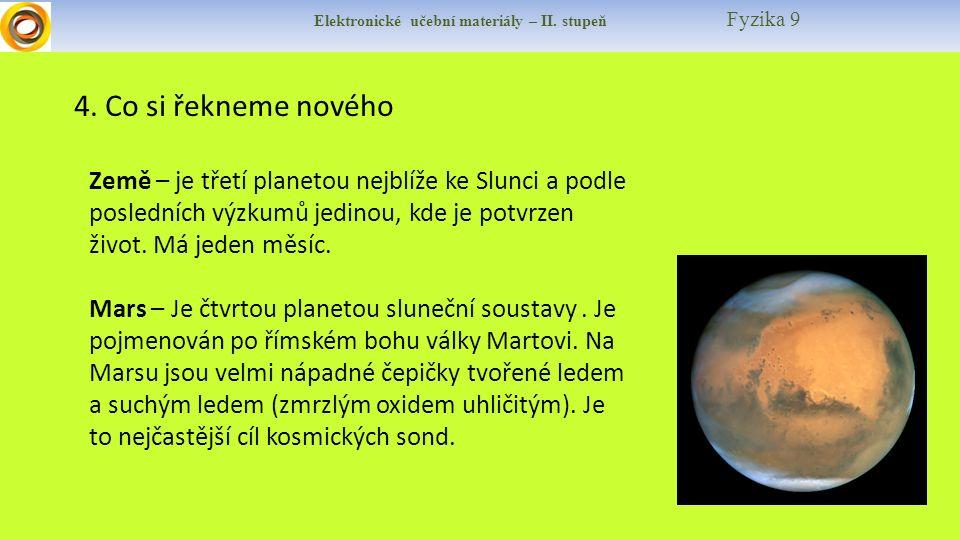 Elektronické učební materiály – II. stupeň Fyzika 9 4. Co si řekneme nového Země – je třetí planetou nejblíže ke Slunci a podle posledních výzkumů jed