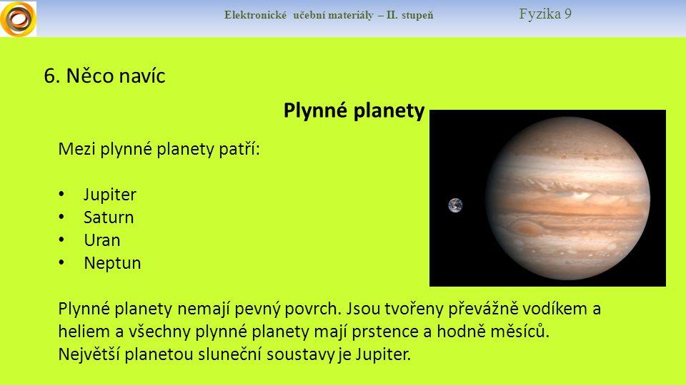 Elektronické učební materiály – II. stupeň Fyzika 9 6. Něco navíc Plynné planety Mezi plynné planety patří: Jupiter Saturn Uran Neptun Plynné planety