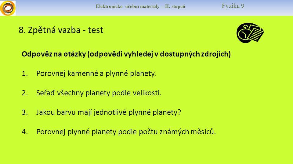 Elektronické učební materiály – II. stupeň Fyzika 9 8. Zpětná vazba - test Odpověz na otázky (odpovědi vyhledej v dostupných zdrojích) 1.Porovnej kame