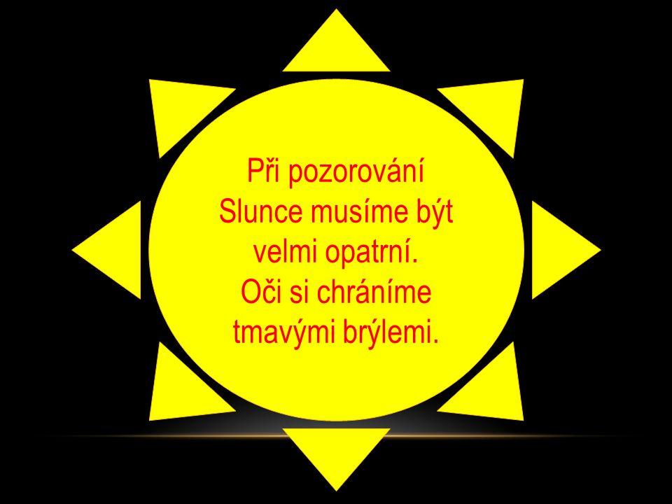 Slunce je ve středu Sluneční soustavy. Slunce je žhavá koule složená z plynů.